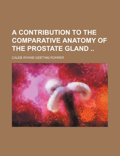 9781236026163: A contribution to the comparative anatomy of the prostate gland