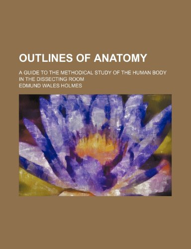 9781236026842: Outlines of anatomy; A guide to the methodical study of the human body in the dissecting room
