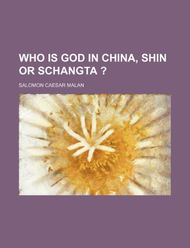 9781236028327: Who is God in China, Shin or Schangta ?