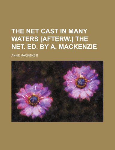 The Net cast in many waters [afterw.] The Net. Ed. by A. Mackenzie (1236028724) by Mackenzie, Anne