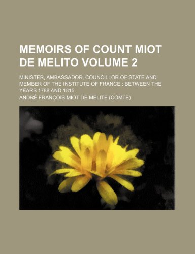 9781236028907: Memoirs of Count Miot de Melito Volume 2; minister, ambassador, councillor of state and member of the Institute of France between the years 1788 and 1815