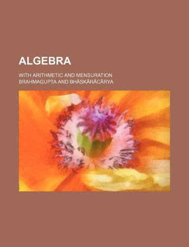 Algebra With Arithmetic and Mensuration: Brahmagupta