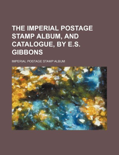 9781236032300: The Imperial postage stamp album, and catalogue, by E.S. Gibbons