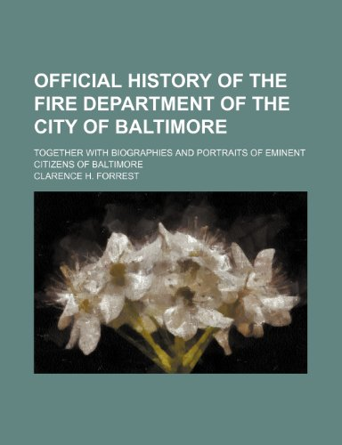 9781236032775: Official history of the fire department of the city of Baltimore; together with biographies and portraits of eminent citizens of Baltimore