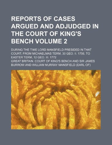 9781236033062: Reports of cases argued and adjudged in the Court of King's Bench Volume 2; during the time Lord Mansfield presided in that court from Michaelmas ... II. 1756, to Easter term, 12 Geo. III. 1772