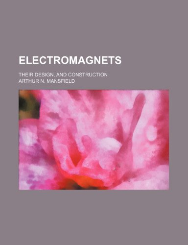 9781236033406: Electromagnets; Their Design, and Construction