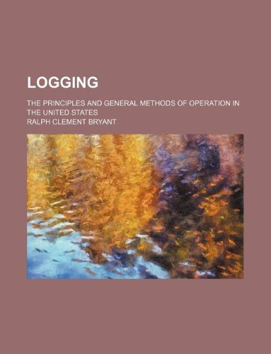 9781236036025: Logging; The Principles and General Methods of Operation in the United States