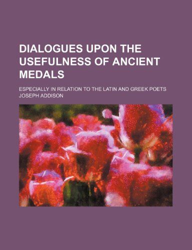 9781236041654: Dialogues upon the usefulness of ancient medals; Especially in relation to the Latin and Greek poets