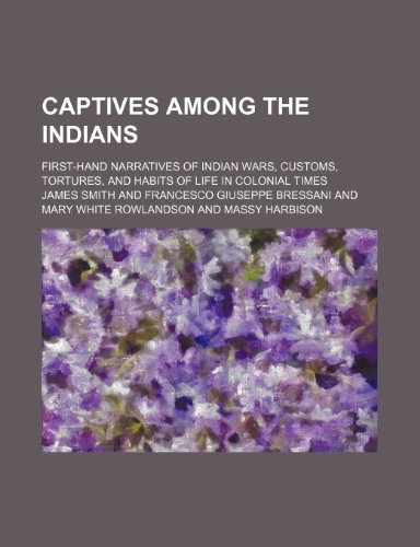 9781236041937: Captives among the Indians; first-hand narratives of Indian wars, customs, tortures, and habits of life in colonial times