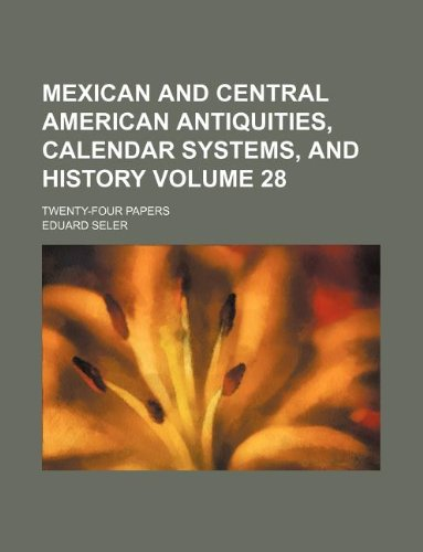 9781236043252: Mexican and Central American antiquities, calendar systems, and history Volume 28; twenty-four papers