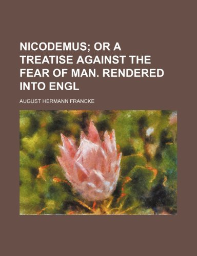 9781236043788: Nicodemus; or A treatise against the fear of man. Rendered into Engl