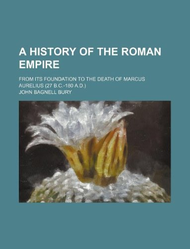 9781236043917: A History of the Roman Empire; From Its Foundation to the Death of Marcus Aurelius (27 B.C.-180 A.D.)