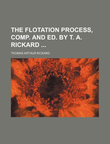 9781236050779: The flotation process, comp. and ed. by T. A. Rickard