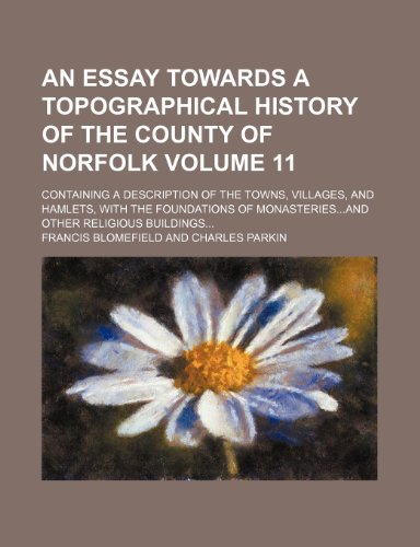 9781236054883: An Essay Towards a Topographical History of the County of Norfolk Volume 11; Containing a Description of the Towns, Villages, and Hamlets, with the F