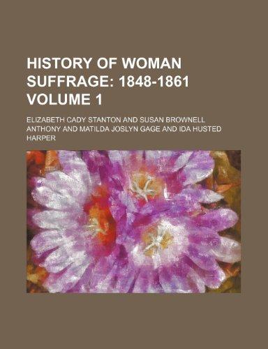 History of Woman Suffrage Volume 1 1848-1861: Elizabeth Cady Stanton