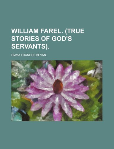9781236062789: William Farel. (True stories of God's servants).