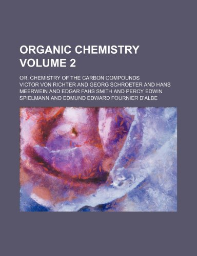 Organic Chemistry; or, Chemistry of the carbon compounds Vol. 2
