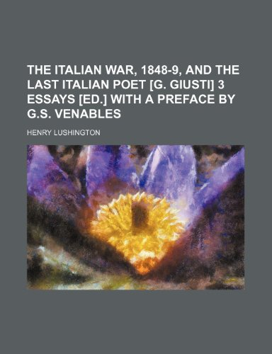 9781236068712: The Italian war, 1848-9, and The last Italian poet [G. Giusti] 3 essays [ed.] with a preface by G.S. Venables