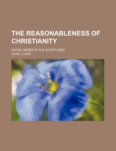 9781236070531: The Reasonableness of Christianity; As Delivered in the Scriptures
