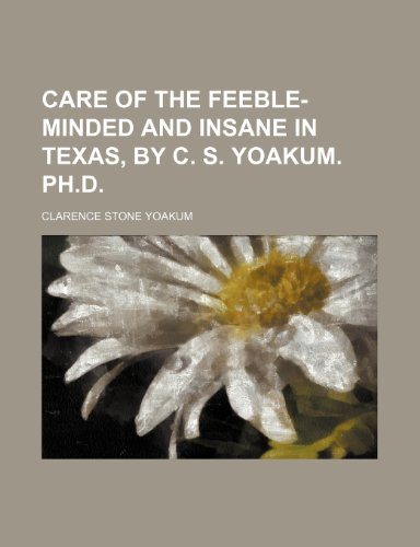 9781236071965: Care of the feeble-minded and insane in Texas, by C. S. Yoakum. Ph.D.