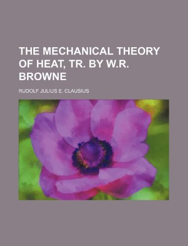 9781236075970: The mechanical theory of heat, tr. by W.R. Browne