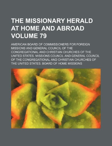 9781236076243: The Missionary herald at home and abroad Volume 79
