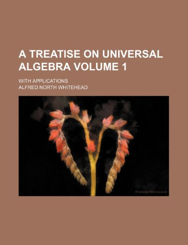9781236078353: A Treatise on Universal Algebra Volume 1; With Applications