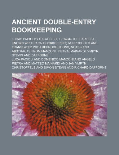 Ancient Double-Entry Bookkeeping; Lucas Pacioli's Treatise (A. D. 1494--The Earliest Known Writer on Bookkeeping) Reproduced and Translated with Repro (1236079884) by Pacioli, Luca