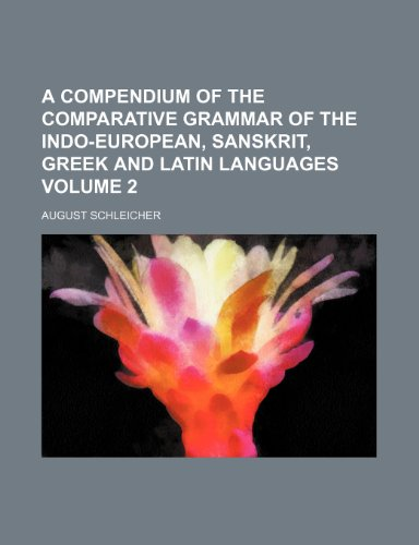 9781236083203: A compendium of the comparative grammar of the Indo-European, Sanskrit, Greek and Latin languages Volume 2
