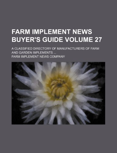 9781236089533: Farm implement news buyer's guide Volume 27 ; a classified directory of manufacturers of farm and garden implements