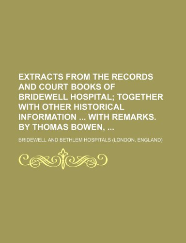 9781236098665: Extracts from the records and court books of Bridewell Hospital; together with other historical information with remarks. By Thomas Bowen,