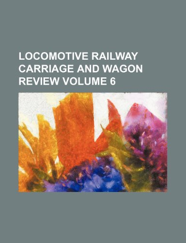 9781236099624: Locomotive railway carriage and wagon review Volume 6