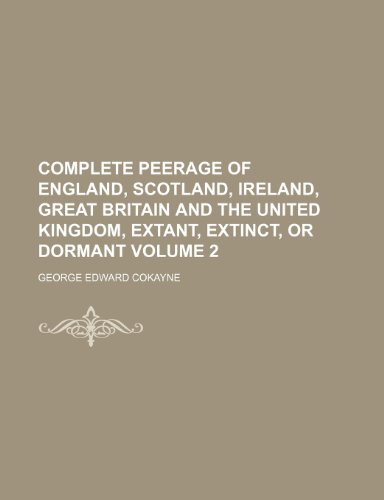 9781236101211: Complete peerage of England, Scotland, Ireland, Great Britain and the United Kingdom, extant, extinct, or dormant Volume 2