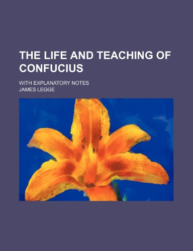 The life and teaching of Confucius; with explanatory notes (1236102258) by James Legge