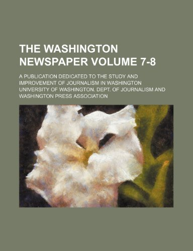 9781236102997: The Washington newspaper Volume 7-8; a publication dedicated to the study and improvement of journalism in Washington