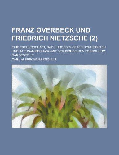 9781236105554: Franz Overbeck Und Friedrich Nietzsche; Eine Freundschaft; Nach Ungedruckten Dokumenten Und Im Zusammenhang Mit Der Bisherigen Forschung Dargestellt (