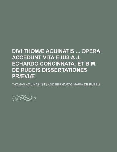 9781236106179: Divi Thomæ Aquinatis opera. Accedunt vita ejus a J. Echardo concinnata, et B.M. de Rubeis dissertationes præviæ