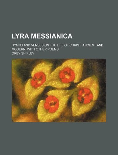 9781236106537: Lyra Messianica; hymns and verses on the life of Christ, ancient and modern with other poems