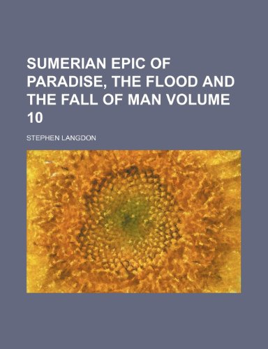 9781236107374: Sumerian epic of Paradise, the Flood and the Fall of man Volume 10