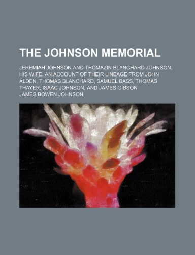 9781236109460: The Johnson memorial; Jeremiah Johnson and Thomazin Blanchard Johnson, his wife. An account of their lineage from John Alden, Thomas Blanchard, Samuel ... Thayer, Isaac Johnson, and James Gibson