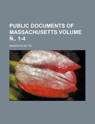 Public documents of Massachusetts Volume Ñ'. 1-4 (1236109589) by Massachusetts
