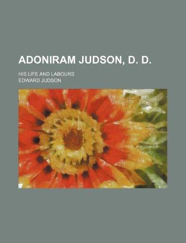 9781236114525: Adoniram Judson, D. D.; his life and labours