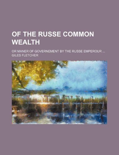 9781236116093: Of the Russe Common Wealth; Or Maner of Governement by the Russe Emperour