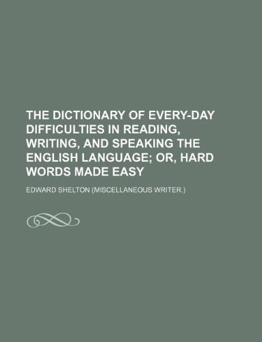9781236119049: The dictionary of every-day difficulties in reading, writing, and speaking the English language; or, Hard words made easy