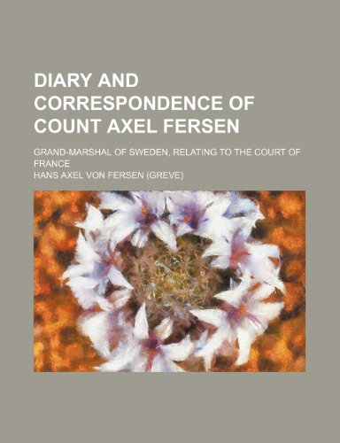 9781236120908: Diary and correspondence of Count Axel Fersen; grand-marshal of Sweden, relating to the court of France