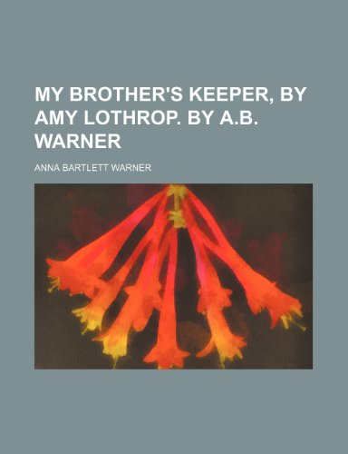 9781236122025: My brother's keeper, by Amy Lothrop. By A.B. Warner