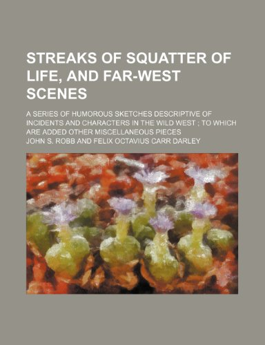 9781236124074: Streaks of squatter of life, and far-west scenes; a series of humorous sketches descriptive of incidents and characters in the wild West to which are added other miscellaneous pieces