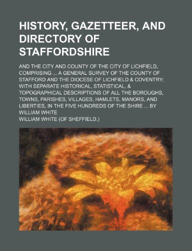 9781236127952: History, Gazetteer, and Directory of Staffordshire; And the City and County of the City of Lichfield, Comprising a General Survey of the County of Sta