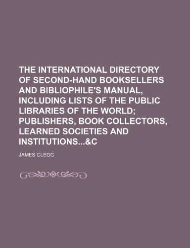9781236128973: The international directory of second-hand booksellers and bibliophile's manual, including lists of the public libraries of the world; publishers, ... learned societies and institutions&c