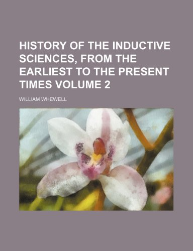 9781236130884: History of the inductive sciences, from the earliest to the present times Volume 2